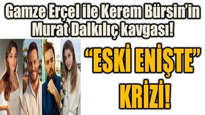 """""""ESKİ ENİŞTE""""  KRİZİ!"""