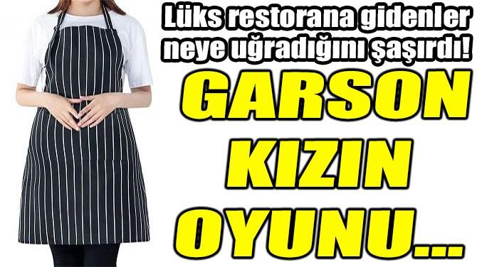 GARSON KIZIN OYUNU...