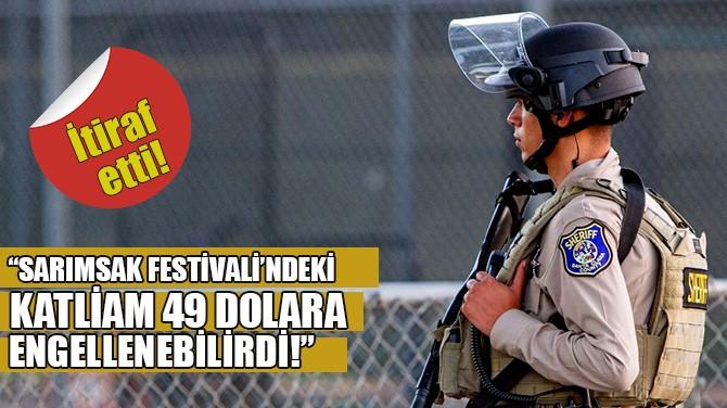 """SARIMSAK FESTİVALİ'NDEKİ KATLİAM 49 DOLARA ENGELLENEBİLİRDİ!"""
