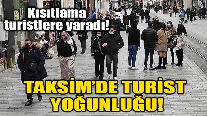 TAKSİM'DE TURİST YOĞUNLUĞU!