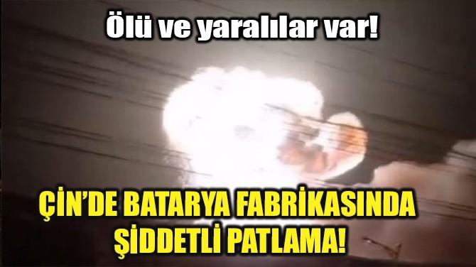 ÇİN'DE BATARYA FABRİKASINDA ŞİDDETLİ PATLAMA!