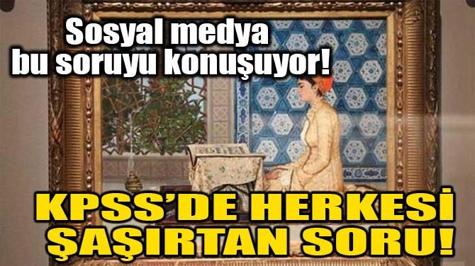 KPSS'DE HERKESİ ŞAŞIRTAN SORU!