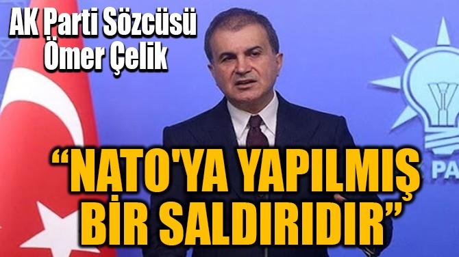 """""""NATO'YA YAPILMIŞ BİR SALDIRIDIR"""""""