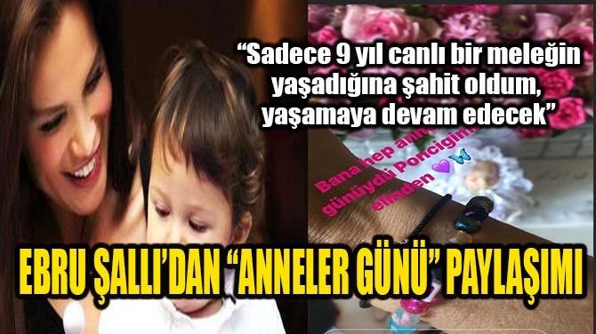 EBRU ŞALLI'DAN ANNELER GÜNÜ PAYLAŞIMI GELDİ!