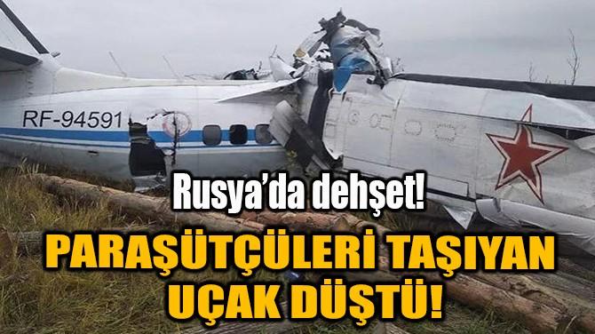 RUSYA'DA DEHŞET! PARAŞÜTÇÜLERİ TAŞIYAN UÇAK DÜŞTÜ!