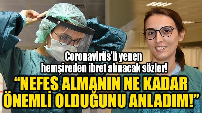 """""""NEFES ALMANIN NE KADAR ÖNEMLİ OLDUĞUNU ANLADIM!"""""""