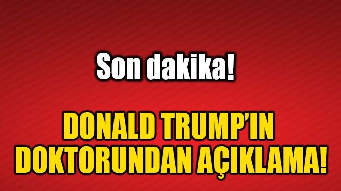 DONALD TRUMP'IN DOKTORUNDAN AÇIKLAMA!
