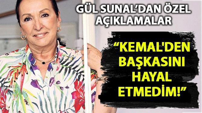 KEMAL SUNAL'IN EŞİ GÜL SUNAL'DAN ÖZEL AÇIKLAMALAR!