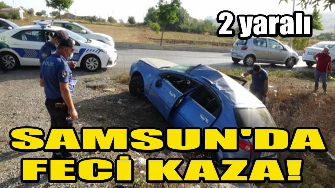 SAMSUN'DA FECİ KAZA! 2 YARALI