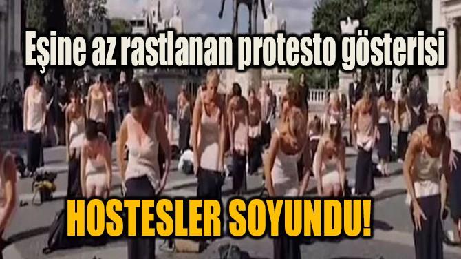 HOSTESLER SOYUNDU! EŞİNE AZ RASTLANAN PROTESTO GÖSTERİSİ
