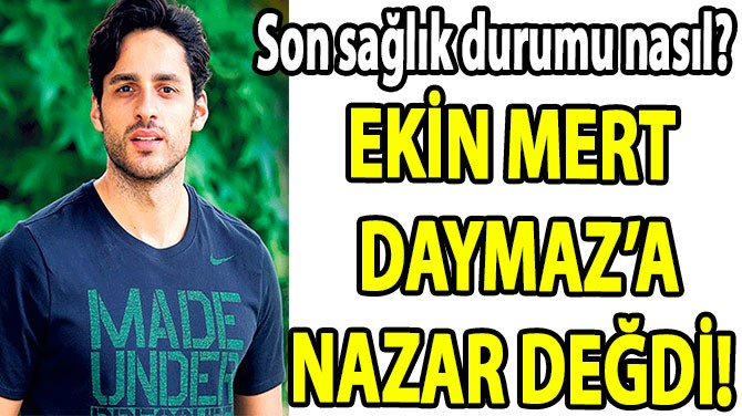 EKİN MERT  DAYMAZ'A NAZAR DEĞDİ!