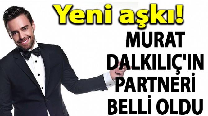 MURAT DALKILIÇ'IN PARTNERİ BELLİ OLDU!