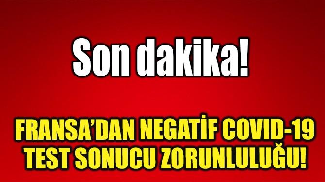 FRANSA'DAN NEGATİF COVID-19 TEST SONUCU ZORUNLULUĞU!