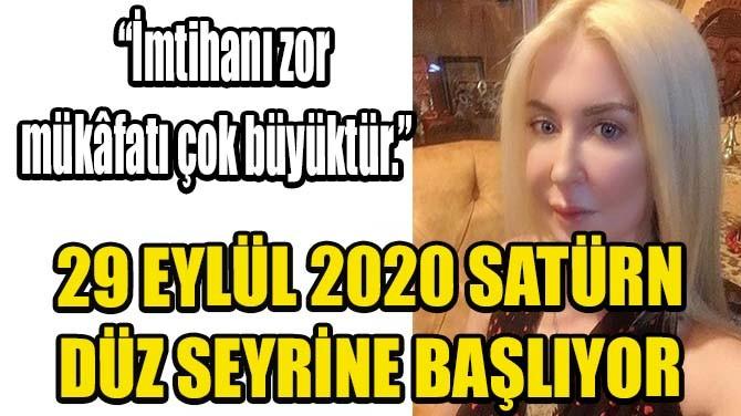 29 EYLÜL 2020 SATÜRN DÜZ SEYRİNE BAŞLIYOR