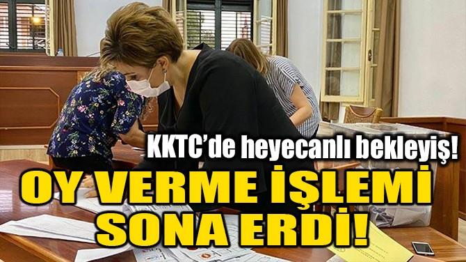 OY VERME İŞLEMİ SONA ERDİ!