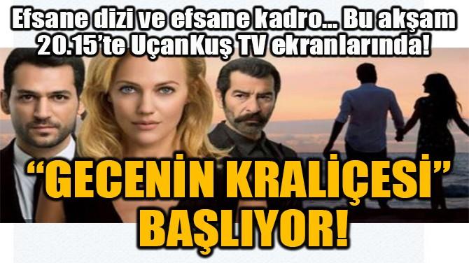 """""""GECENİN KRALİÇESİ"""" UÇANKUŞ TV'DE BAŞLIYOR!"""