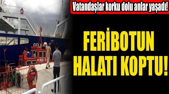 FERİBOTUN HALATI KOPTU!