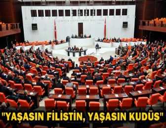 TBMM'DEN KUDÜS İÇİN ORTAK BİLDİRİ!..