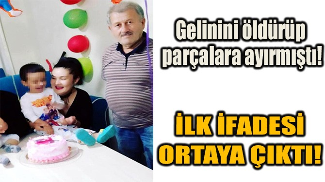 İLK İFADESİ ORTAYA ÇIKTI!