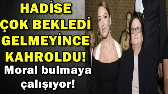 HADİSE ÇOK BEKLEDİ GELMEYİNCE KAHROLDU!