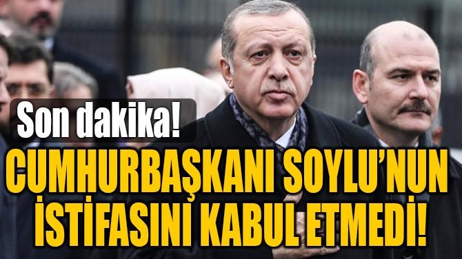 CUMHURBAŞKANI İSTİFAYI KABUL ETMEDİ!