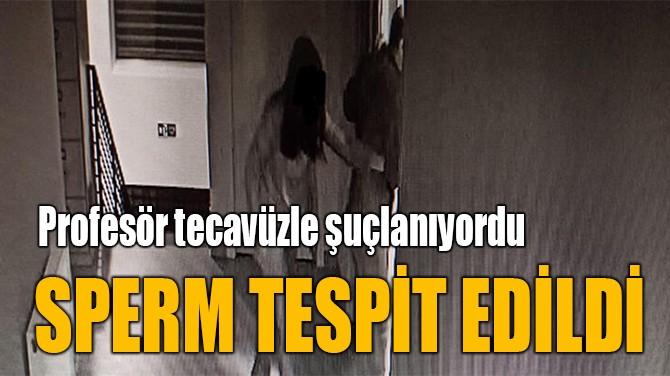 SPERM TESPİT EDİLDİ