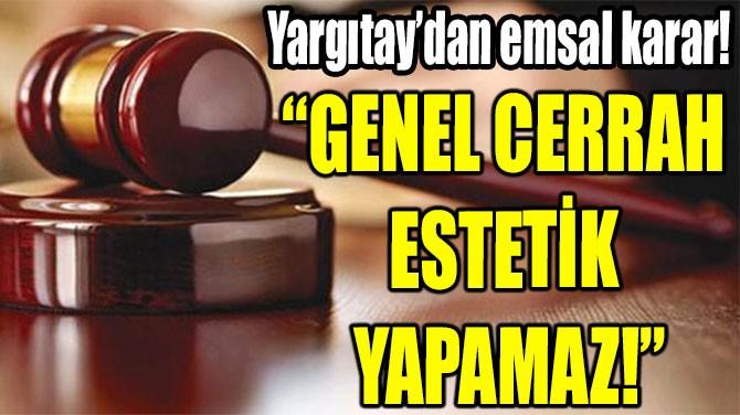 """YARGITAY'DAN EMSAL KARAR!  """"GENEL CERRAH ESTETİK YAPAMAZ!"""""""