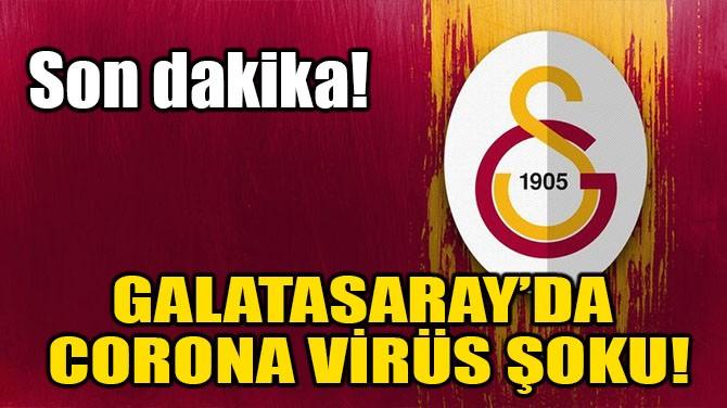 GALATASARAY'DA CORONA VİRÜS ŞOKU!