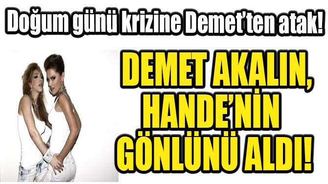 DEMET AKALIN HANDE'NİN GÖNLÜNÜ ALDI!