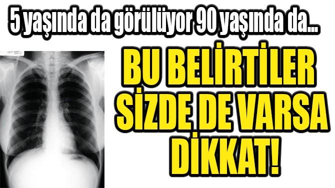BU BELİRTİLER SİZDE DE DİKKAT!