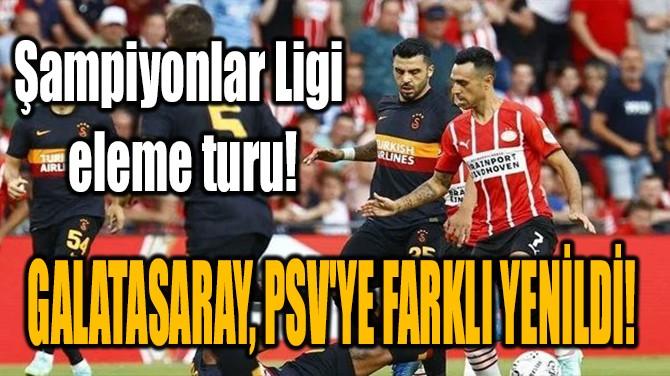 GALATASARAY, PSV'YE FARKLI YENİLDİ!