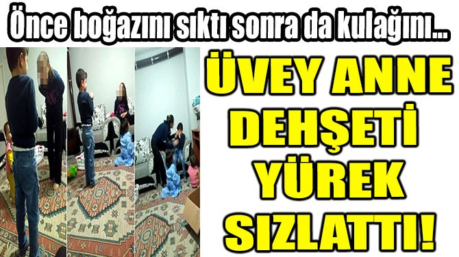 ÜVEY ANNE DEHŞETİ  KAN DONDURDU!