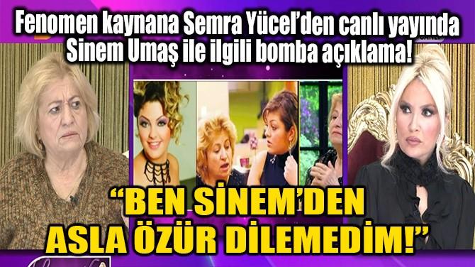 """""""BEN SİNEM'DEN ASLA ÖZÜR DİLEMEDİM!"""""""
