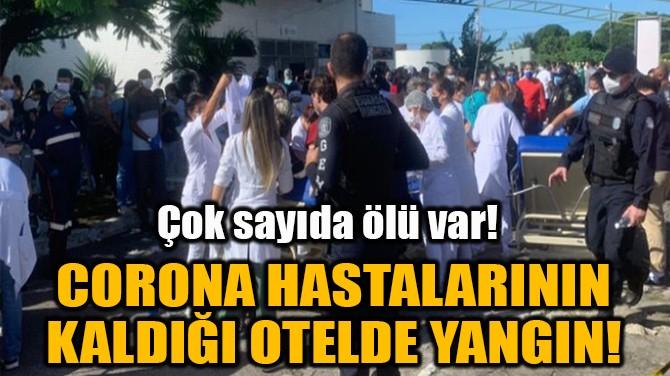 CORONA HASTALARININ KALDIĞI OTELDE YANGIN!