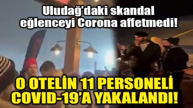 O OTELİN 11 PERSONELİ COVID-19'A YAKALANDI!