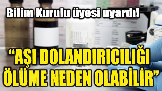 """""""AŞI DOLANDIRICILIĞI  ÖLÜME NEDEN OLABİLİR"""""""