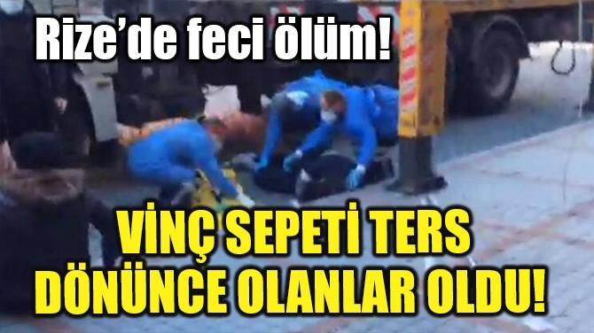 VİNÇ SEPETİ TERS DÖNÜNCE OLANLAR OLDU!