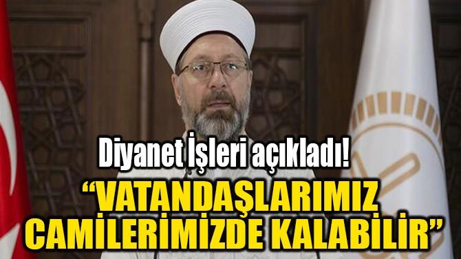 """""""VATANDAŞLARIMIZ  CAMİLERİMİZDE KALABİLİR"""""""