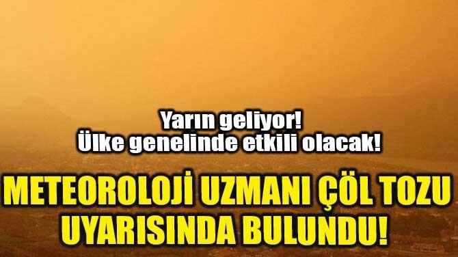 METEOROLOJİ UZMANI ÇÖL TOZU UYARISINDA BULUNDU!
