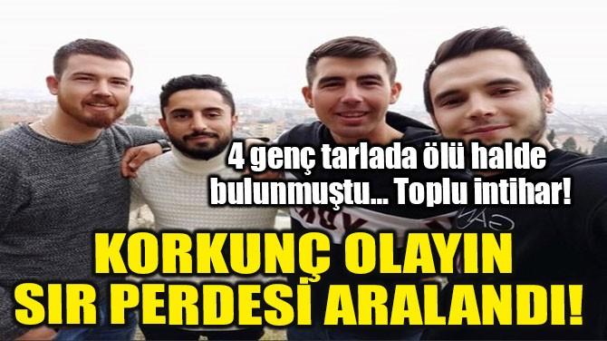 KORKUNÇ OLAYIN SIR PERDESİ ARALANDI!