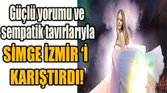 SİMGE, İZMİR'İ KARIŞTIRDI!