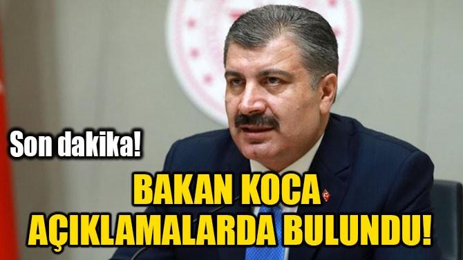 BAKAN KOCA AÇIKLAMALARDA BULUNDU!