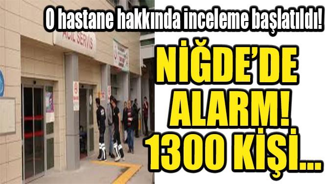 NİĞDE'DE 1300 KİŞİ HASTANEYE BAŞVURDU