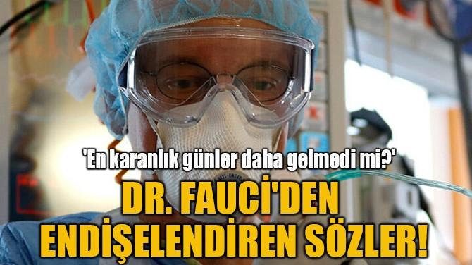 DR. FAUCİ'DEN ENDİŞELENDİREN SÖZLER!