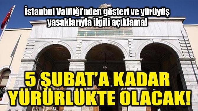 İSTANBUL VALİLİĞİ'NDEN YÜRÜYÜŞ YASAKLARIYLA İLGİLİ AÇIKLAMA!