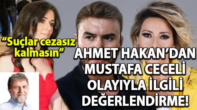 AHMET HAKAN'DAN MUSTAFA CECELİ OLAYIYLA İLGİLİ DEĞERLENDİRME!