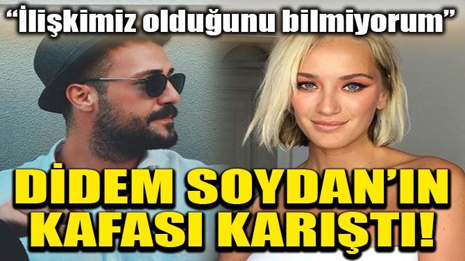 DİDEM SOYDAN'IN KAFASI KARIŞTI!