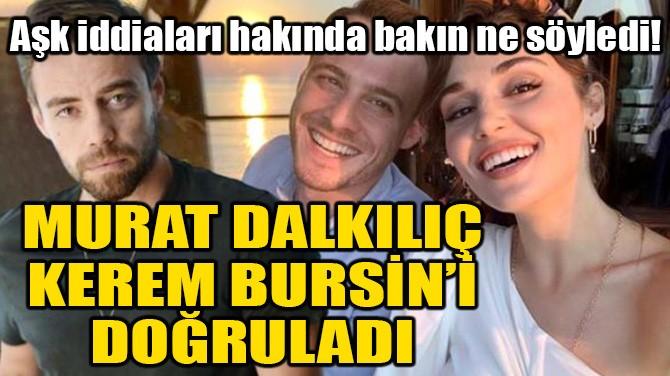 MURAT DALKILIÇ, KEREM BURSİN'İ DOĞRULADI!