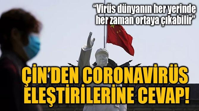 ÇİN'DEN CORONAVİRÜS  ELEŞTİRİLERİNE CEVAP!