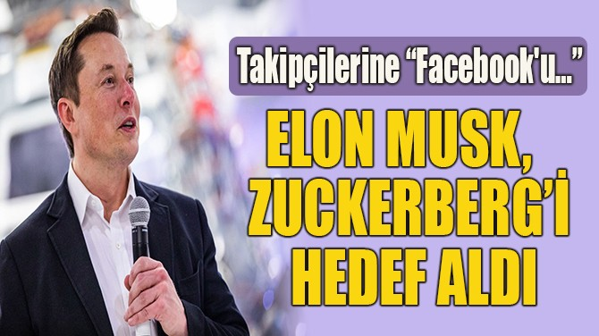 ELON MUSK, ZUCKERBERG'İ HEDEF ALDI